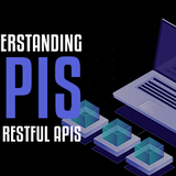 Understanding APIs and RESTful APIs
